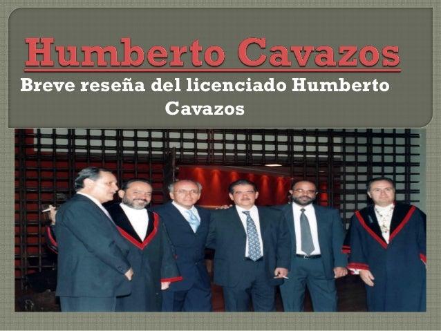 Breve reseña del licenciado Humberto Cavazos