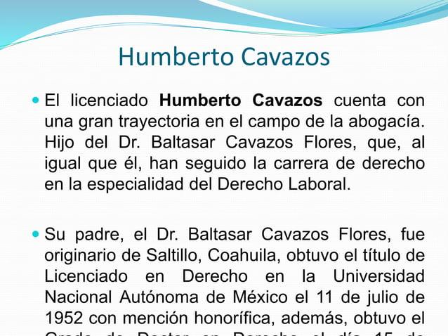 Humberto Cavazos  El 26 de septiembre de 2002 la Universidad Tecnológica de Perú le otorgó la Condecoración más Alta y el...