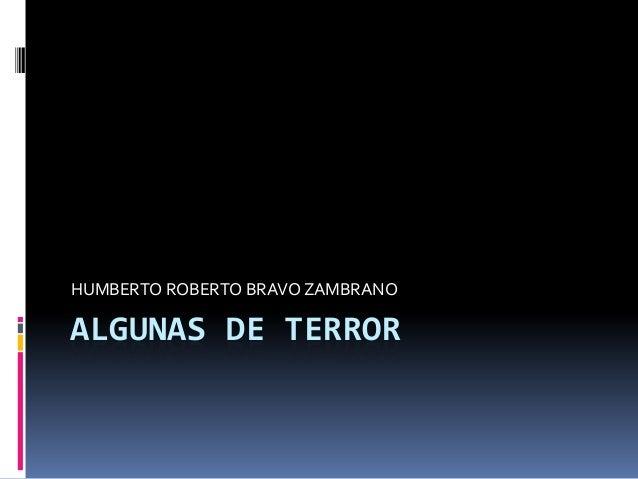 HUMBERTO ROBERTO BRAVO ZAMBRANOALGUNAS DE TERROR