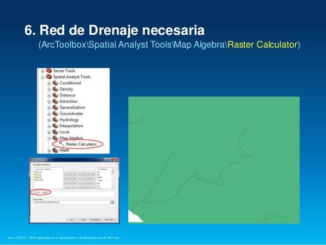 6. Red de Drenaje necesaria (ArcToolboxSpatial Analyst ToolsMap AlgebraRaster Calculator)  Esri LAUC13 MDE aplicados en la...