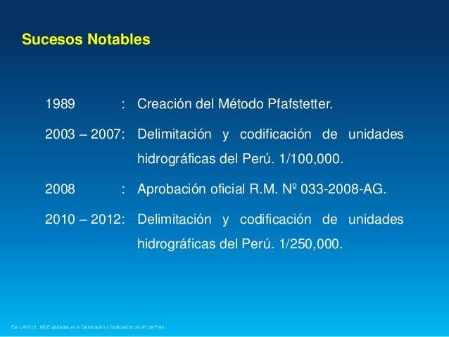 Sucesos Notables  1989  : Creación del Método Pfafstetter.  2003 – 2007: Delimitación y codificación de unidades hidrográf...