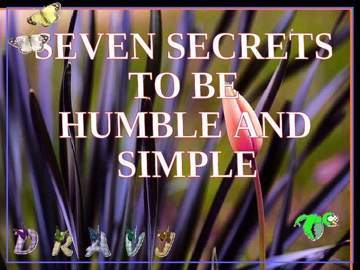 SEVEN SECRETS  TO BE  HUMBLE AND  SIMPLE