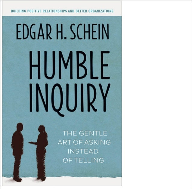 Humble inquiry the gentle art of asking instead of telling (1)