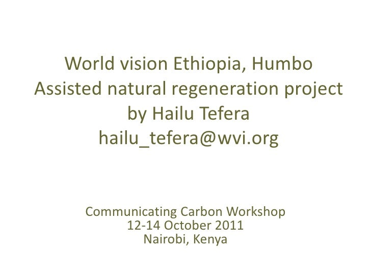 World vision Ethiopia, HumboAssisted natural regeneration project            by Hailu Tefera        hailu_tefera@wvi.org  ...