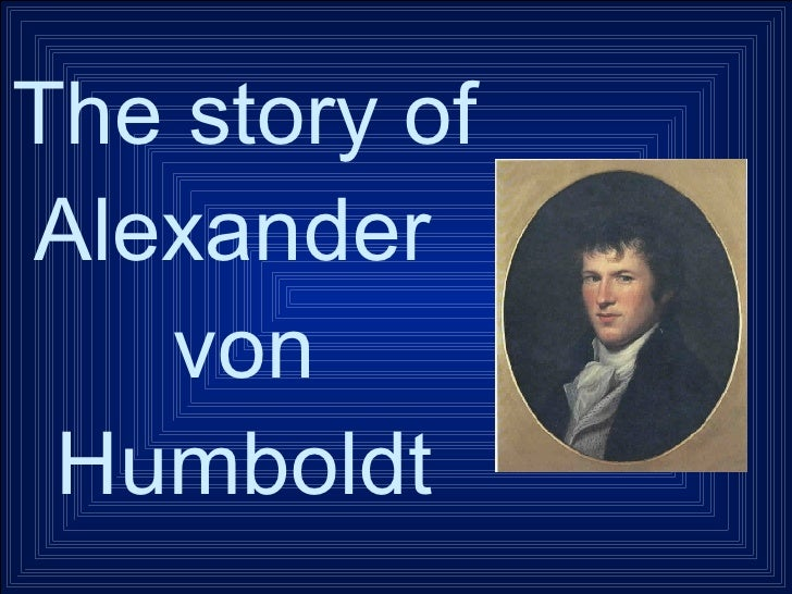 The story of Alexander  von Humboldt