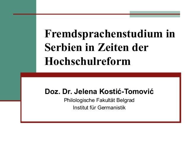 Fremdsprachenstudium in Serbien in Zeiten der Hochschulreform Doz. Dr. Jelena Kostić-Tomović Philologische Fakultät Belgra...