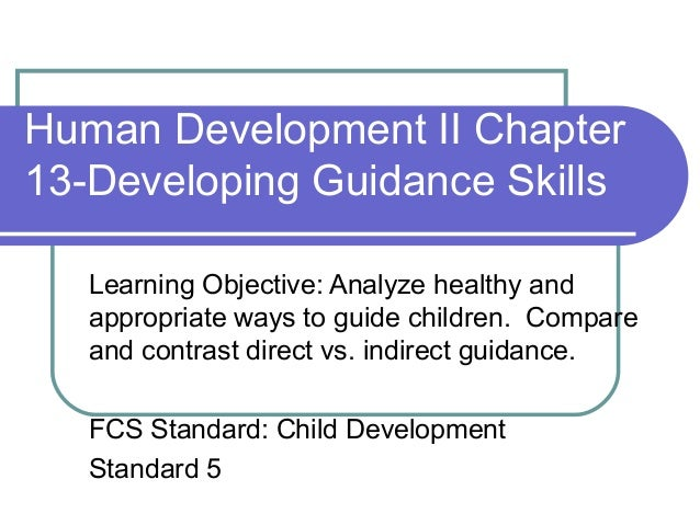 Human Development II Chapter 13-Developing Guidance Skills Learning Objective: Analyze healthy and appropriate ways to gui...