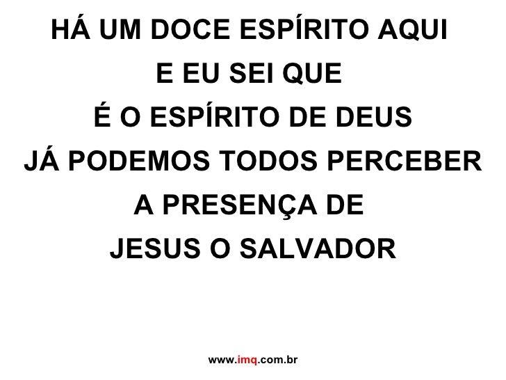 HÁ UM DOCE ESPÍRITO AQUI  E EU SEI QUE  É O ESPÍRITO DE DEUS JÁ PODEMOS TODOS PERCEBER A PRESENÇA DE  JESUS O SALVADOR www...
