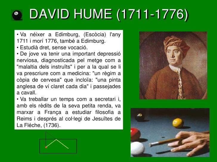 DAVID HUME (1711-1776)• Va néixer a Edimburg, (Escòcia) lany1711 i morí 1776, també a Edimburg.• Estudià dret, sense vocac...