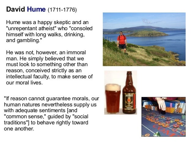 hume on sentiments and reason An enquiry concerning the principles of morals (epm) is a book by scottish  enlightenment philosopher david hume in it, hume argues (among other things)  that the foundations of morals lie with sentiment, not reason  according to  hume, we know moral truths via our sentiments—our feelings of approval and  disapproval.