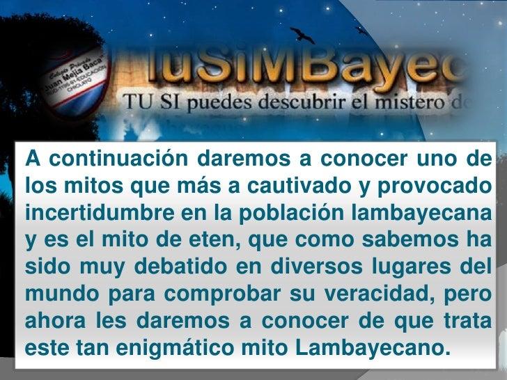 A continuación daremos a conocer uno de los mitos que más a cautivado y provocado incertidumbre en la población lambayecan...