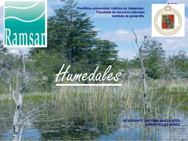 Pontificia universidad católica de Valparaíso. Facultada de recursos naturales Instituto de geografía. Humedales INTEGRANT...