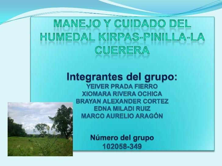 Planteamiento del problema:Los diferentes problemas que se encuentran en el humedal Kirpas-Pinilla-laCuerera, se hacen pre...