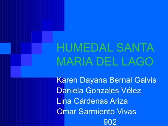 HUMEDAL SANTAMARIA DEL LAGOKaren Dayana Bernal GalvisDaniela Gonzales VélezLina Cárdenas ArizaOmar Sarmiento Vivas        ...