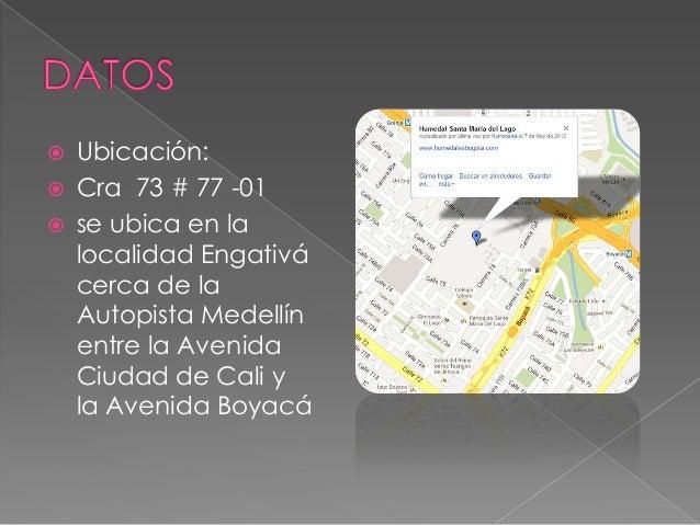  Ubicación:  Cra 73 # 77 -01  se ubica en la localidad Engativá cerca de la Autopista Medellín entre la Avenida Ciudad ...