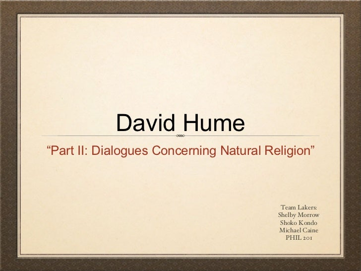 "David Hume <ul><li>""Part II: Dialogues Concerning Natural Religion"" </li></ul>Team Lakers: Shelby Morrow Shoko Kondo Micha..."