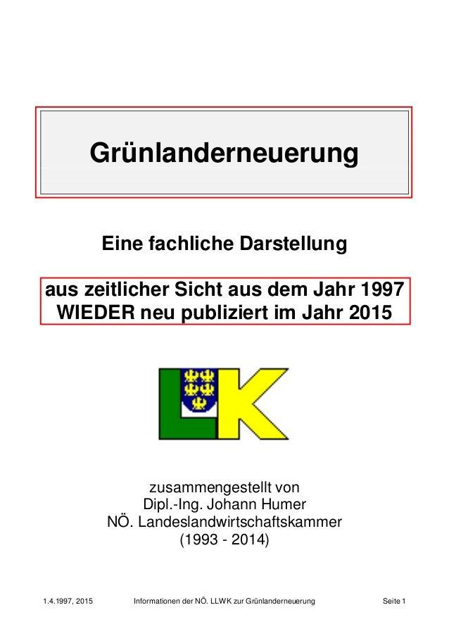 1.4.1997, 2015 Informationen der NÖ. LLWK zur Grünlanderneuerung Seite 1 Grünlanderneuerung Eine fachliche Darstellung aus...