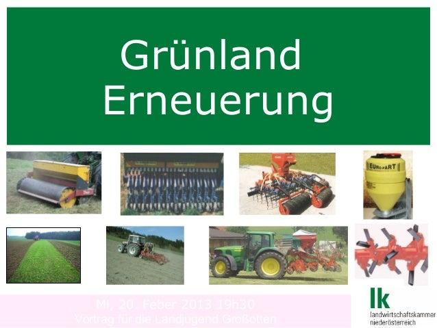 Grünland     Erneuerung    Mi, 20. Feber 2013 19h30  DI. J.HUMERVortrag für die Landjugend Großotten  Grünlanderneuerung  ...