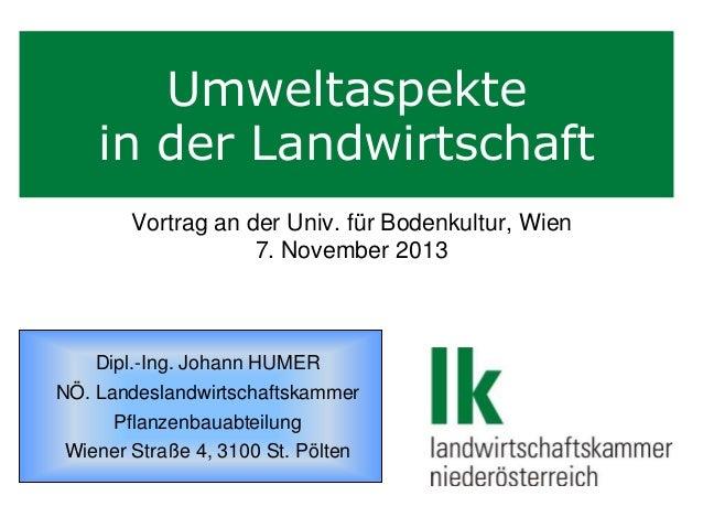 Umweltaspekte in der Landwirtschaft Vortrag an der Univ. für Bodenkultur, Wien 7. November 2013  Dipl.-Ing. Johann HUMER N...