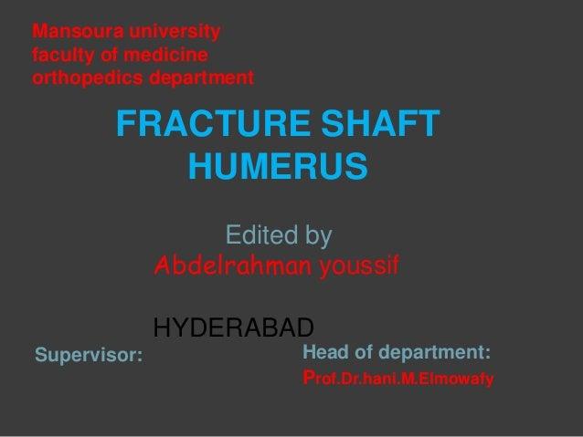 FRACTURE SHAFT HUMERUS Edited by Abdelrahman youssif HYDERABAD Mansoura university faculty of medicine orthopedics departm...