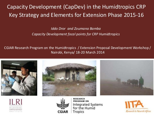 Capacity Development (CapDev) in the Humidtropics CRP Key Strategy and Elements for Extension Phase 2015-16 Iddo Dror and ...