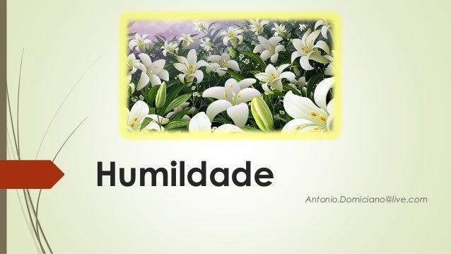 Humildade Antonio.Domiciano@live.com