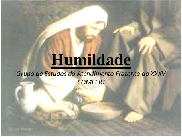 Humildade Grupo de Estudos do Atendimento Fraterno da XXXV COMEERJ