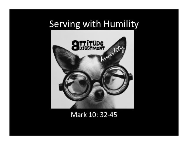 Serving with Humility        Mark 10: 32-‐45
