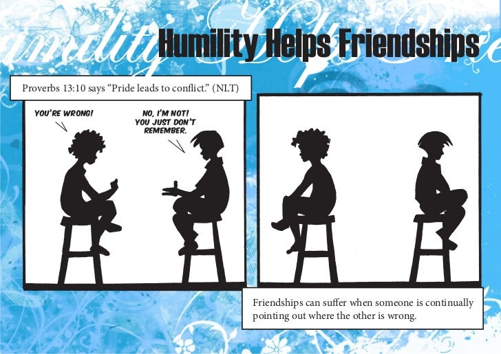 """Humility Helps FriendshipsProverbs 13:10 says """"Pride leads to conflict."""" (NLT)   You're wrong!            No, I'm not!    ..."""