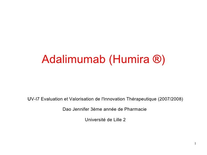 Adalimumab (Humira  ®) ‏ UV-I7 Evaluation et Valorisation de l'Innovation Thérapeutique (2007/2008) ‏ Dao Jennifer 3è...