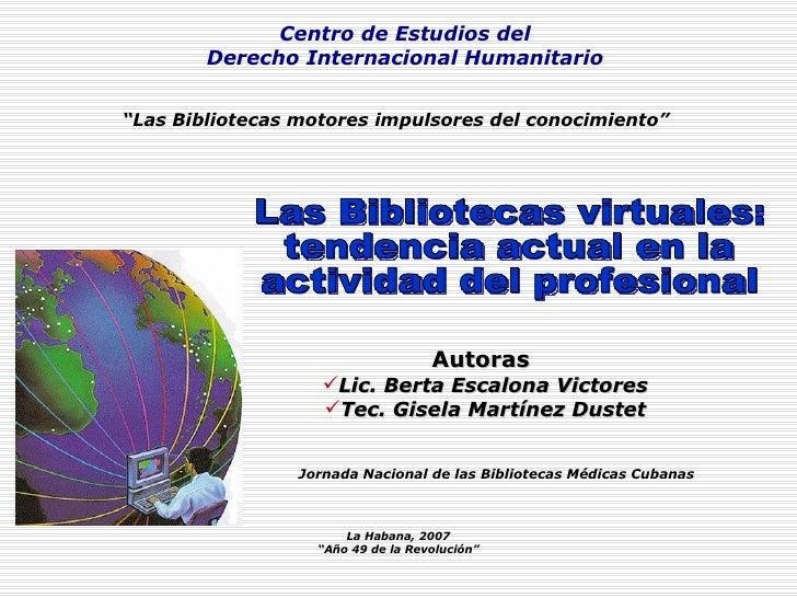 Centro de Estudios del Derecho Internacional Humanitario <ul><li>Autoras   </li></ul><ul><li>Lic. Berta Escalona Victores ...