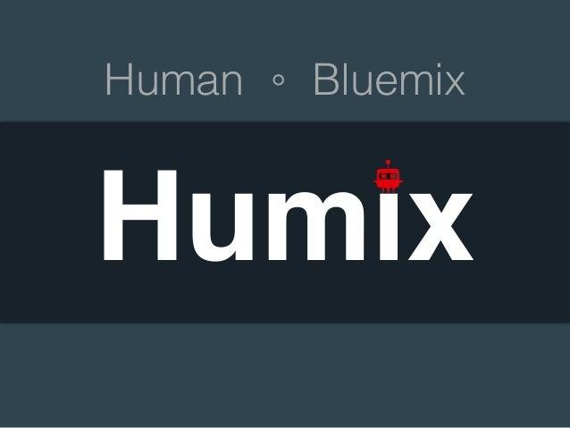 Human 。 Bluemix Humix