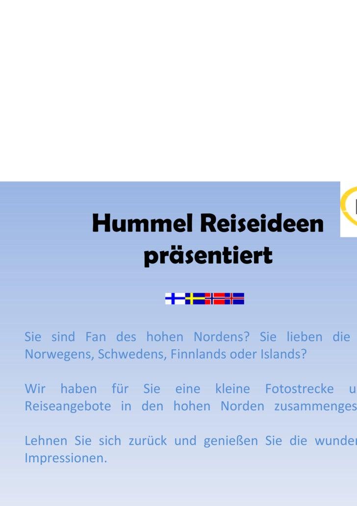 Hummel Reiseideen präsentiert Sie sind Fan des hohen Nordens? Sie lieben die Natur Norwegens, Schwedens, Finnlands oder Is...