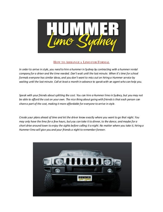 HOW TO ARRANGE A LIMO FOR FORMALIn order to arrive in style, you need to hire a hummer in Sydney by contracting with a hum...