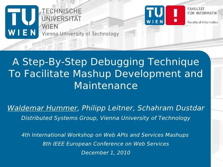 A Step-By-Step Debugging TechniqueTo Facilitate Mashup Development and              MaintenanceWaldemar Hummer, Philipp Le...