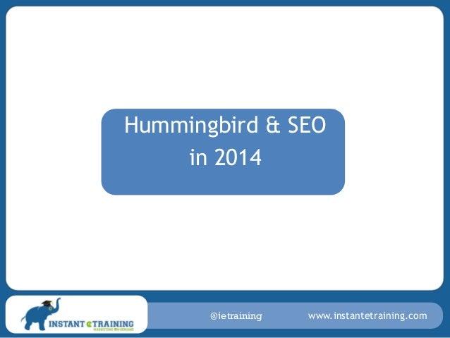 Hummingbird & SEO in 2014  @ietraining  www.instantetraining.com