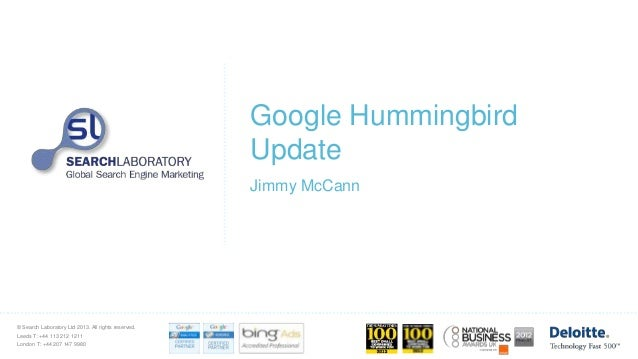 © Search Laboratory Ltd 2013. All rights reserved. Leeds T: +44 113 212 1211 London T: +44 207 147 9980 Google Hummingbird...