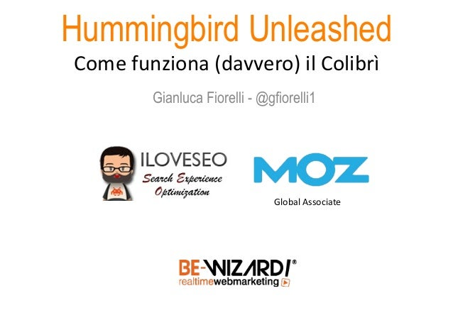 Hummingbird Unleashed Come  funziona  (davvero)  il  Colibrì   Gianluca Fiorelli - @gfiorelli1 Global  Associa...