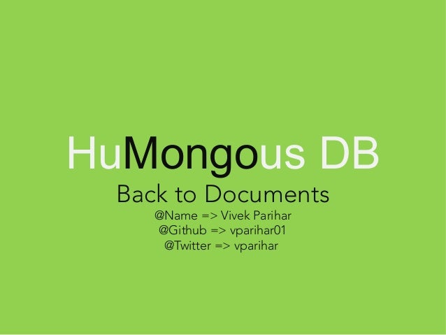 HuMongous DB Back to Documents @Name => Vivek Parihar @Github => vparihar01 @Twitter => vparihar