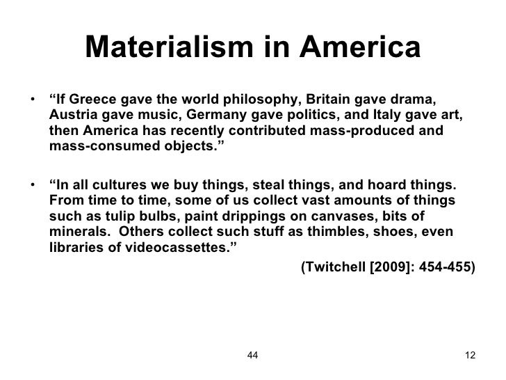 materialistic america De botton discusses five critical insights from democracy in america  for de  tocqueville one kind of materialism—the excessive pursuit of.