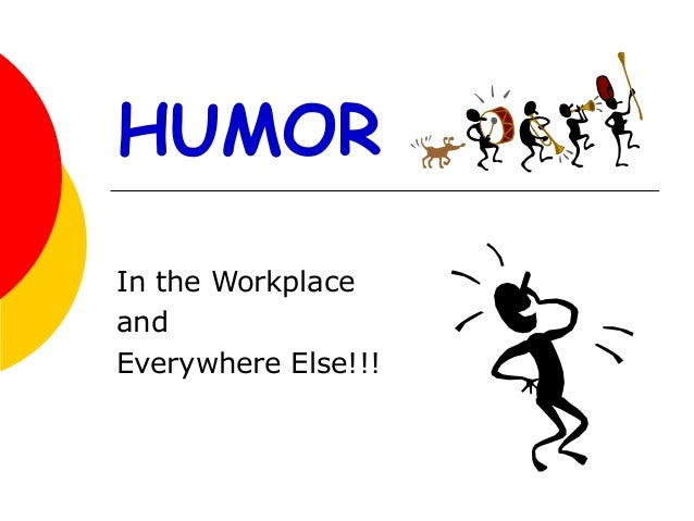 HUMOR In the Workplace and Everywhere Else!!!