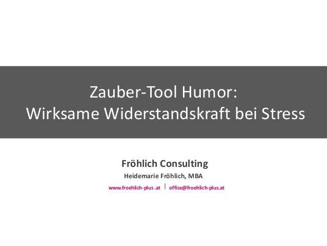 Zauber-Tool Humor:Wirksame Widerstandskraft bei Stress               Fröhlich Consulting                Heidemarie Fröhlic...