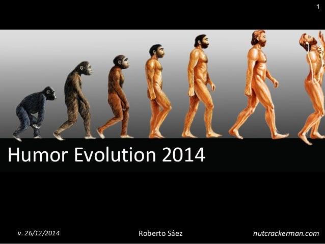 1 Roberto Sáezv. 26/12/2014 nutcrackerman.com Humor Evolution 2014