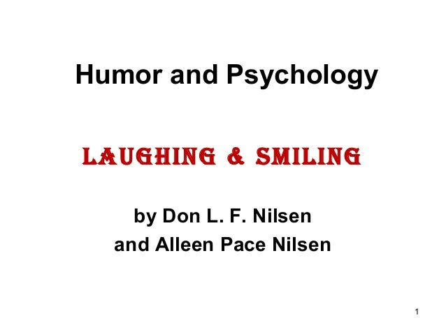 1 Humor and Psychology LAUGHinG & SMiLinG by Don L. F. Nilsen and Alleen Pace Nilsen