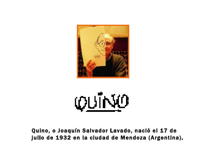 Quino, o Joaquín Salvador Lavado, nació el 17 de julio de 1932 en la ciudad de Mendoza (Argentina).