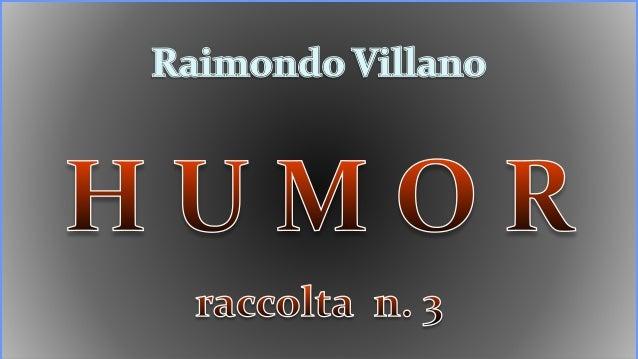 Raimondo Villano - Humor   (racc. n. 3)