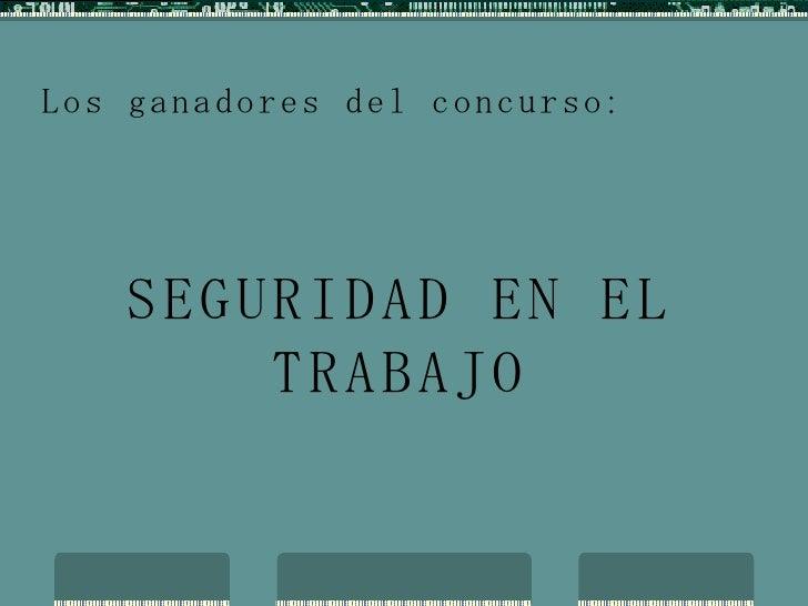 Los ganadores del concurso: SEGURIDAD EN EL TRABAJO