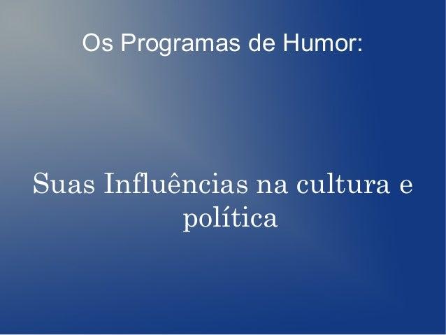 Os Programas de Humor:Suas Influências na cultura epolítica
