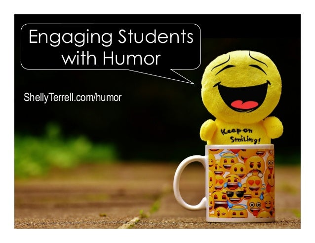 ShellyTerrell.com/humor Engaging Students with Humor