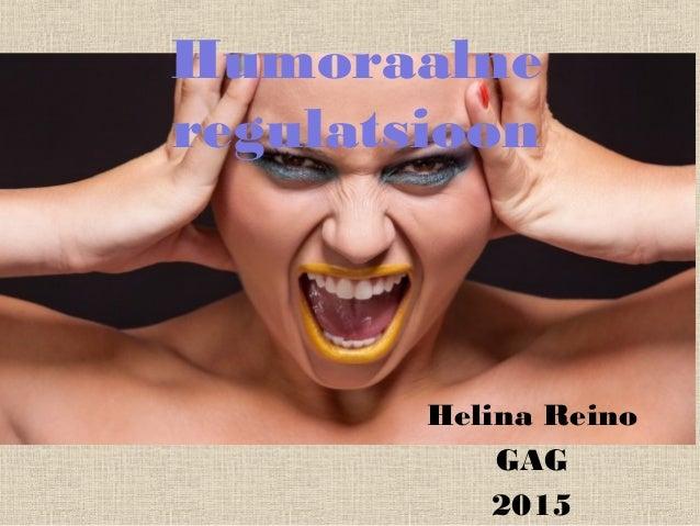 Humoraalne regulatsioon Helina Reino GAG 2015